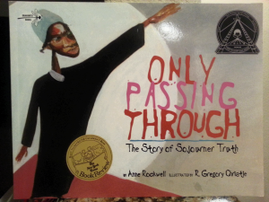 Only Passing Through, The Story of Sojourner Truth, by Anne Rockwell
